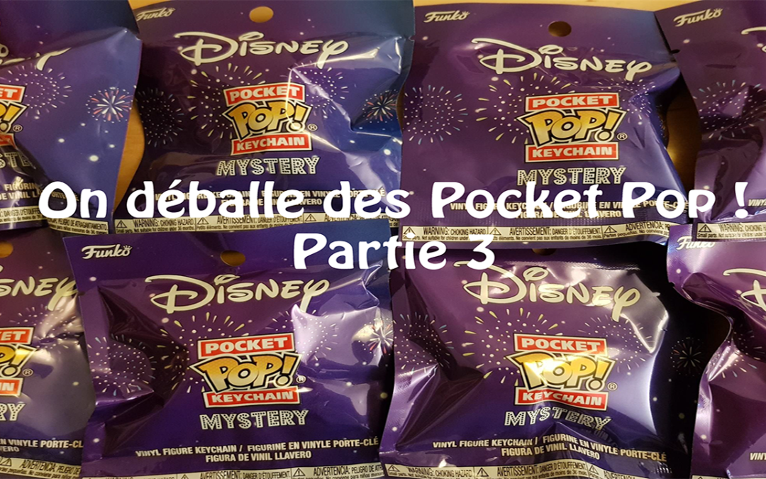On déballe des Pocket Pop Disney (partie 3)